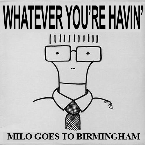 Whatever You're Havin' #49 – Milo goes to Birmingham
