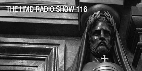 The HMD Radio Show 116