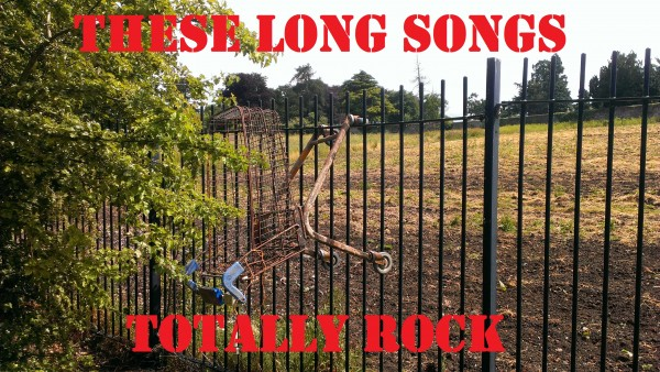 These Long Songs Totally Rocks 9th July