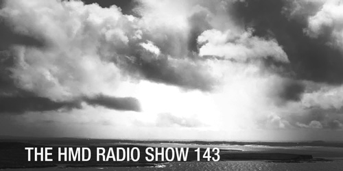 The HMD Radio Show 143